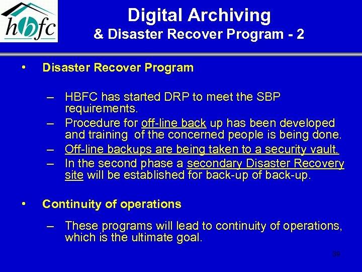 Digital Archiving & Disaster Recover Program - 2 • Disaster Recover Program – HBFC
