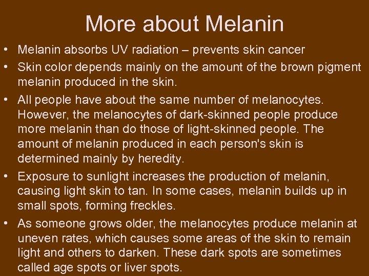 More about Melanin • Melanin absorbs UV radiation – prevents skin cancer • Skin