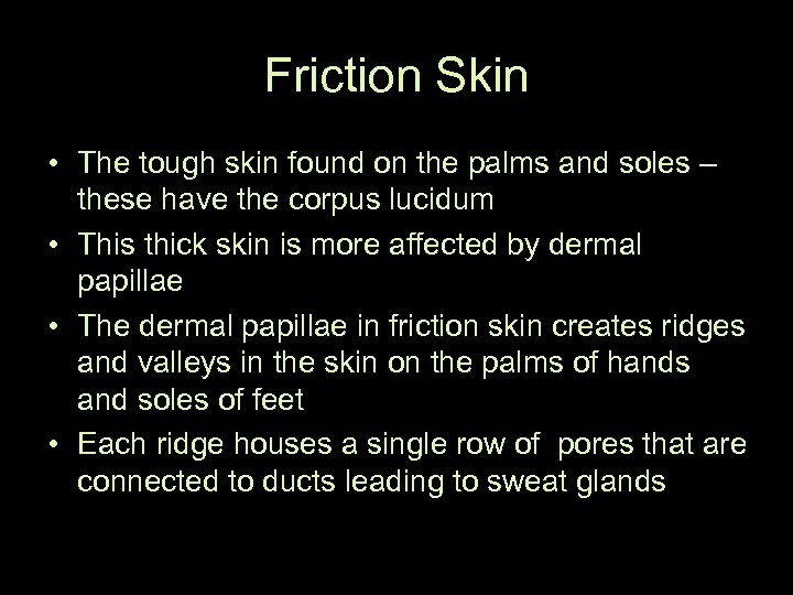 Friction Skin • The tough skin found on the palms and soles – these