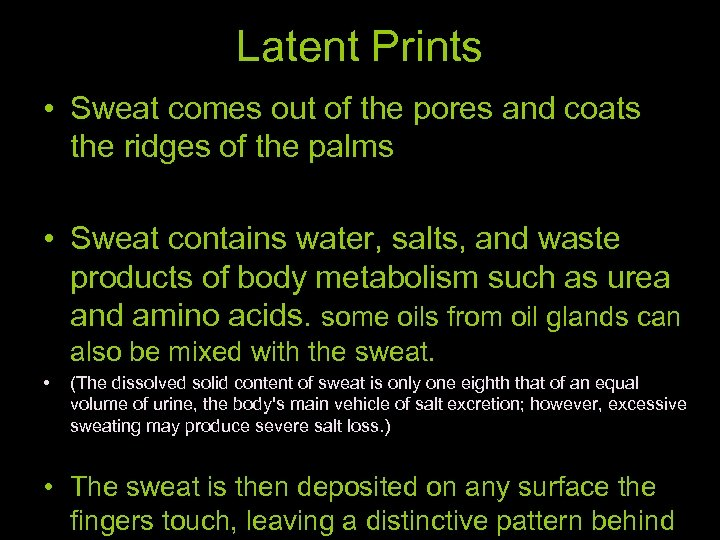 Latent Prints • Sweat comes out of the pores and coats the ridges of