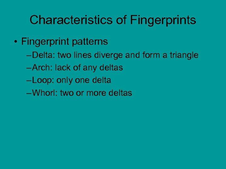 Characteristics of Fingerprints • Fingerprint patterns – Delta: two lines diverge and form a
