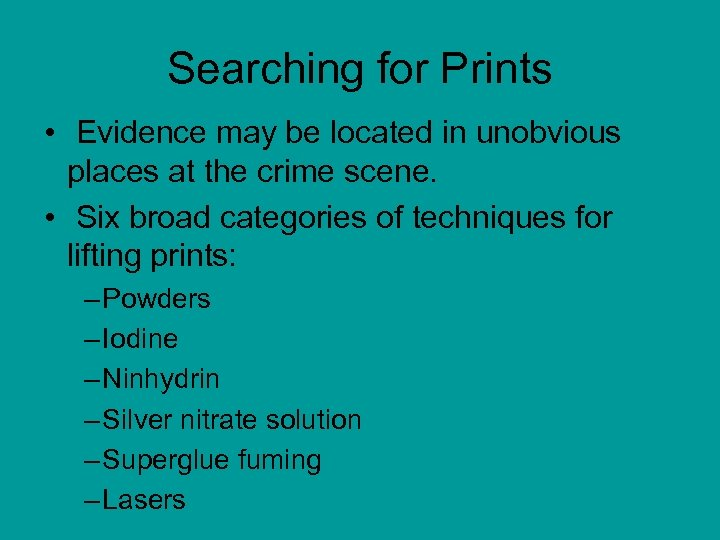 Searching for Prints • Evidence may be located in unobvious places at the crime