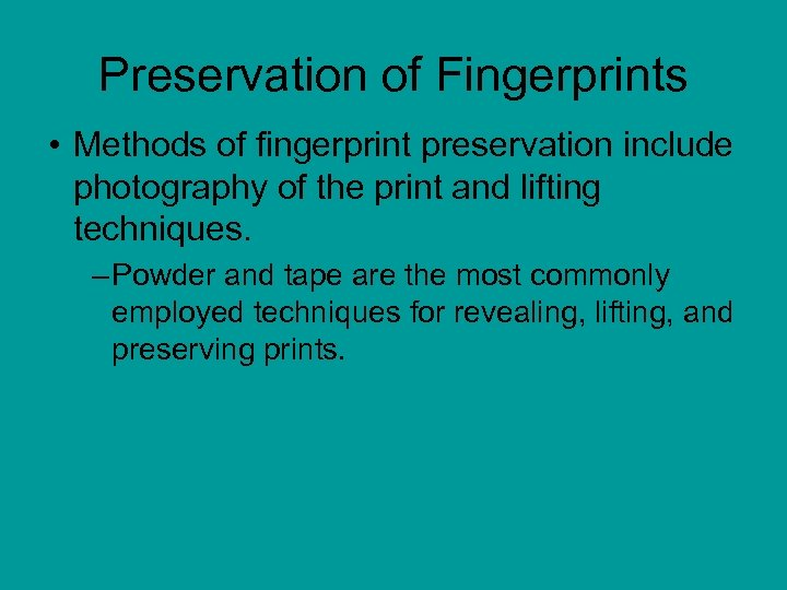 Preservation of Fingerprints • Methods of fingerprint preservation include photography of the print and