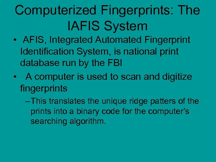 Computerized Fingerprints: The IAFIS System • AFIS, Integrated Automated Fingerprint Identification System, is national