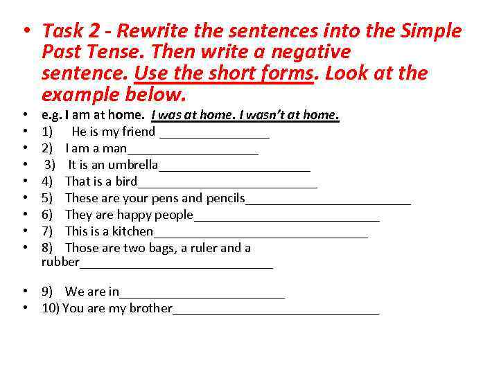 • Task 2 - Rewrite the sentences into the Simple Past Tense. Then