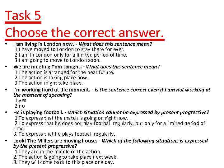 Task 5 Choose the correct answer. • • • I am living in London