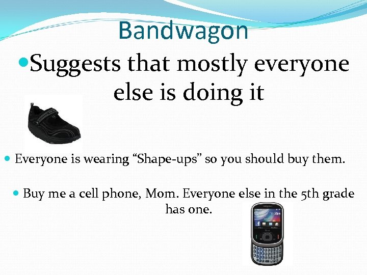 """Bandwagon Suggests that mostly everyone else is doing it Everyone is wearing """"Shape-ups"""" so"""