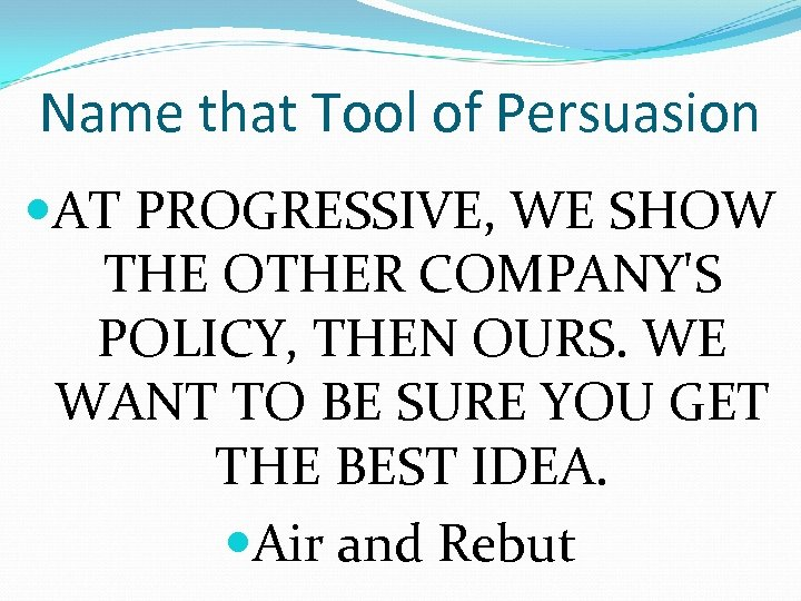 Name that Tool of Persuasion AT PROGRESSIVE, WE SHOW THE OTHER COMPANY'S POLICY, THEN