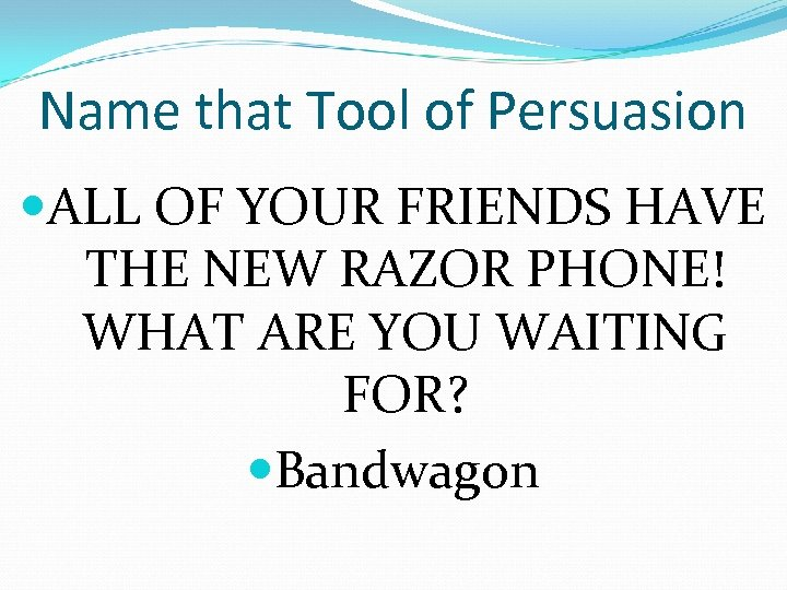 Name that Tool of Persuasion ALL OF YOUR FRIENDS HAVE THE NEW RAZOR PHONE!