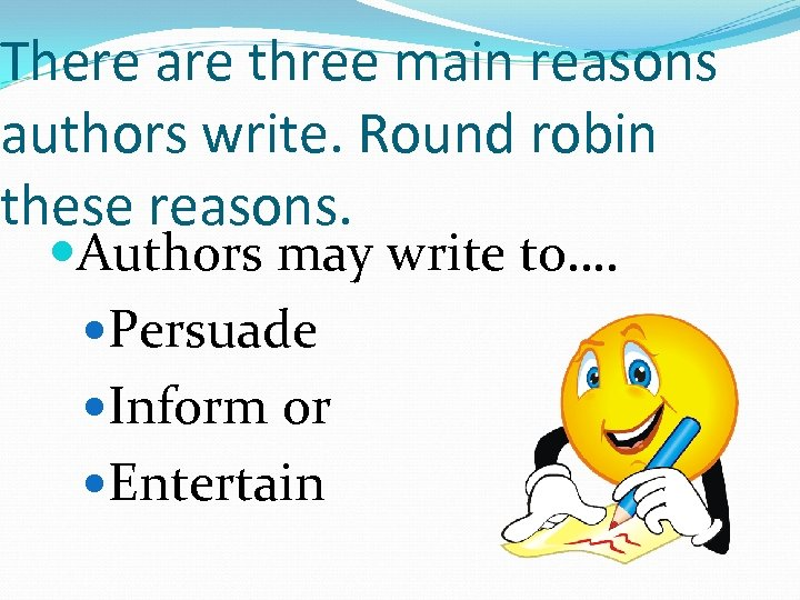 There are three main reasons authors write. Round robin these reasons. Authors may write