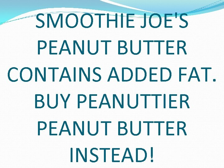 SMOOTHIE JOE'S PEANUT BUTTER CONTAINS ADDED FAT. BUY PEANUTTIER PEANUT BUTTER INSTEAD!