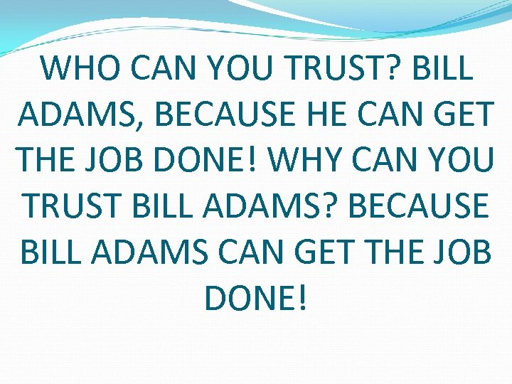 WHO CAN YOU TRUST? BILL ADAMS, BECAUSE HE CAN GET THE JOB DONE! WHY