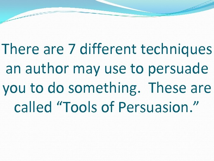 There are 7 different techniques an author may use to persuade you to do