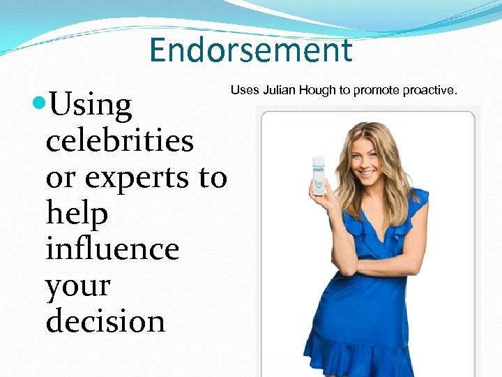 Endorsement Using celebrities or experts to help influence your decision Uses Julian Hough to