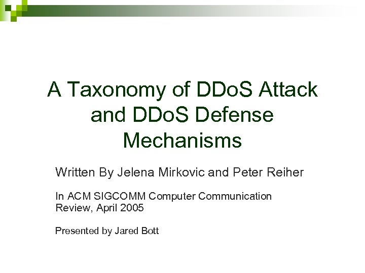 A Taxonomy of DDo. S Attack and DDo. S Defense Mechanisms Written By Jelena