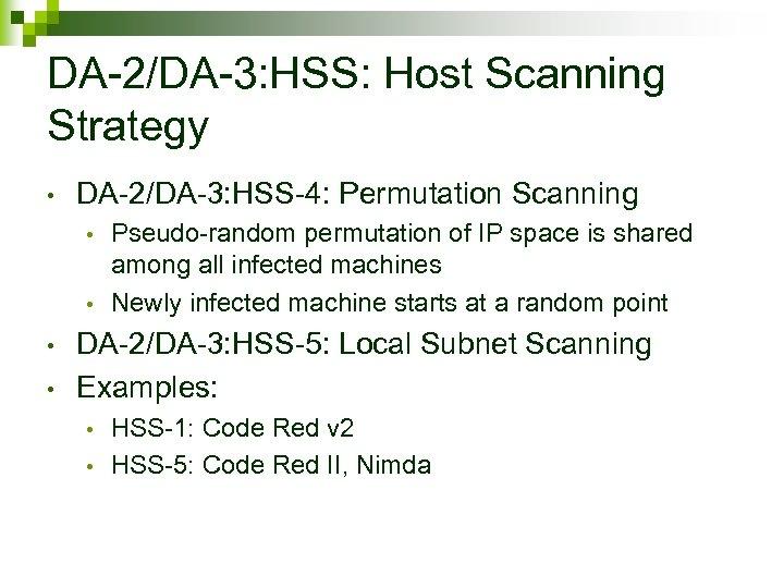 DA-2/DA-3: HSS: Host Scanning Strategy • DA-2/DA-3: HSS-4: Permutation Scanning Pseudo-random permutation of IP