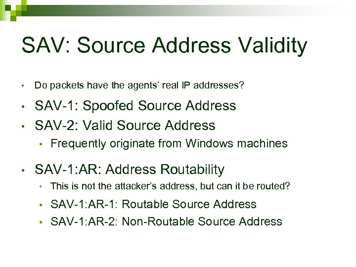 SAV: Source Address Validity • Do packets have the agents' real IP addresses? •
