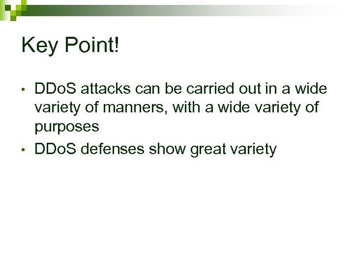 Key Point! • • DDo. S attacks can be carried out in a wide