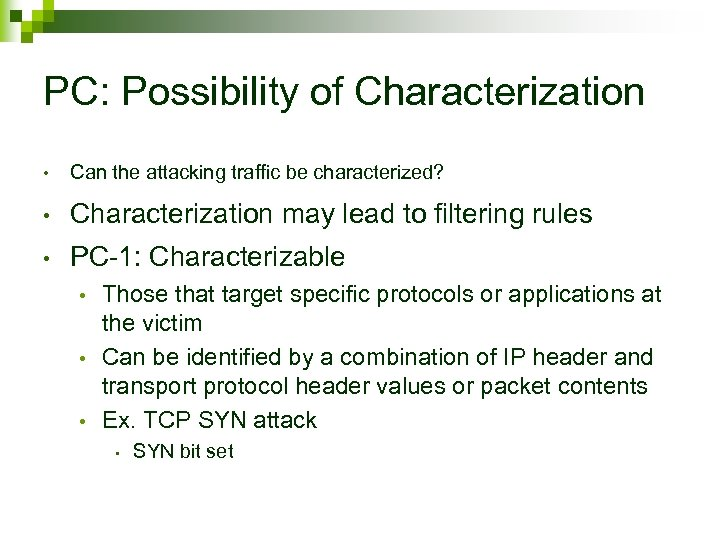 PC: Possibility of Characterization • Can the attacking traffic be characterized? • Characterization may