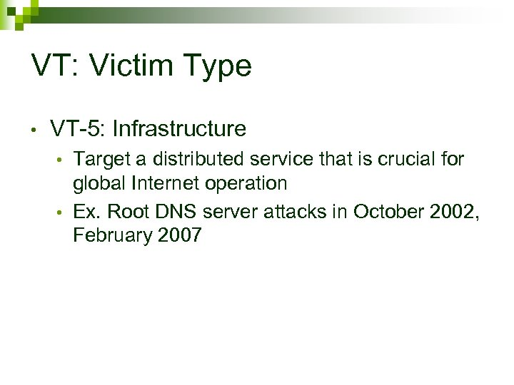 VT: Victim Type • VT-5: Infrastructure Target a distributed service that is crucial for