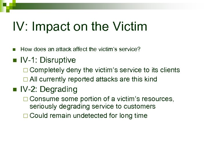 IV: Impact on the Victim n How does an attack affect the victim's service?
