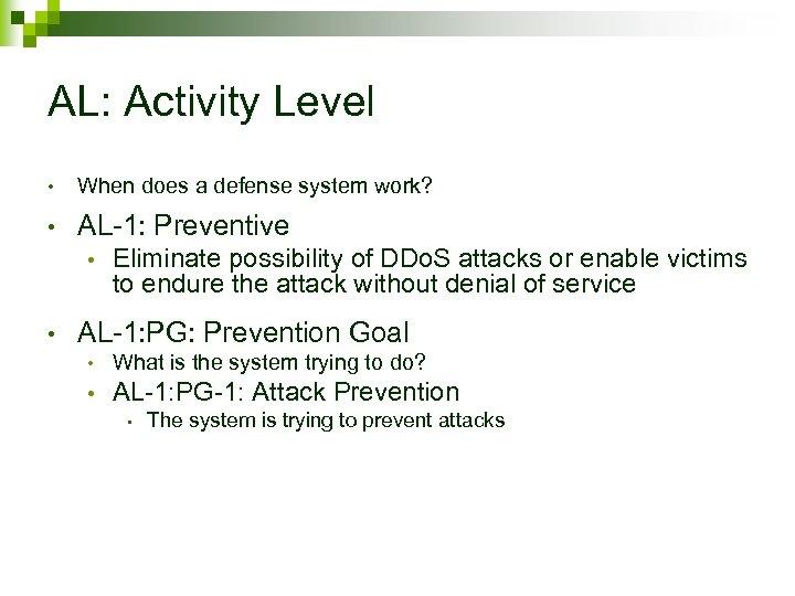 AL: Activity Level • When does a defense system work? • AL-1: Preventive •