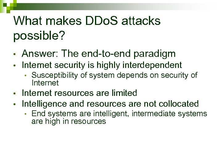 What makes DDo. S attacks possible? • Answer: The end-to-end paradigm • Internet security