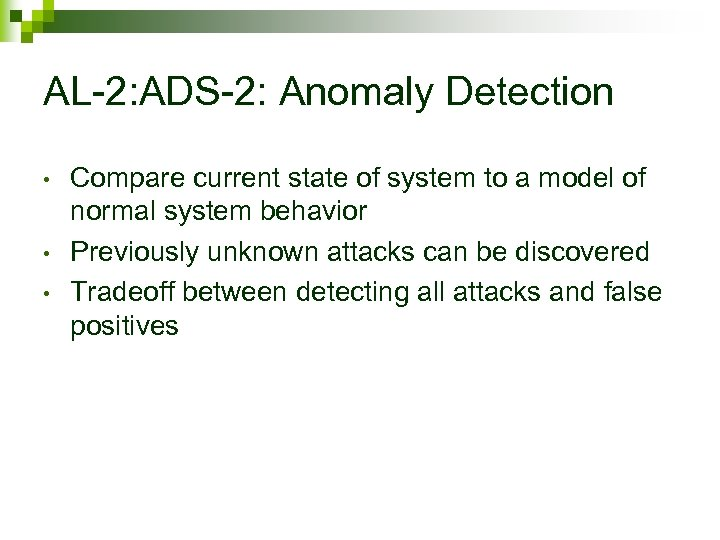 AL-2: ADS-2: Anomaly Detection • • • Compare current state of system to a