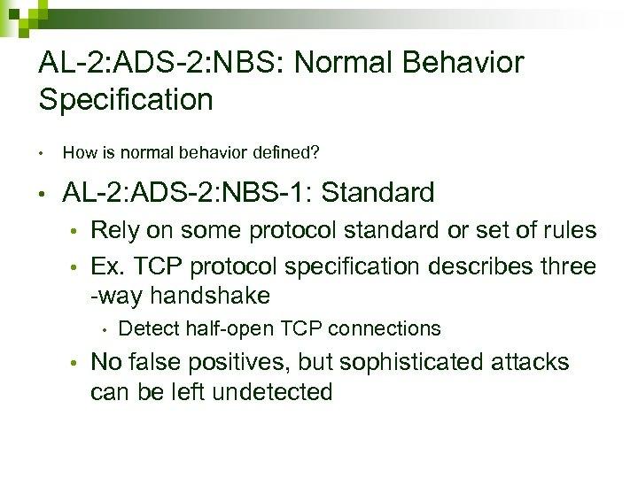 AL-2: ADS-2: NBS: Normal Behavior Specification • How is normal behavior defined? • AL-2: