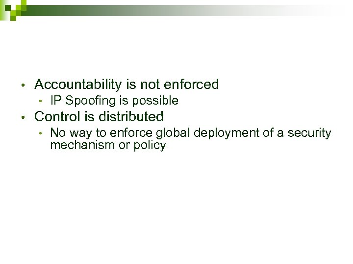 • Accountability is not enforced • • IP Spoofing is possible Control is
