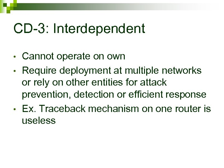 CD-3: Interdependent • • • Cannot operate on own Require deployment at multiple networks