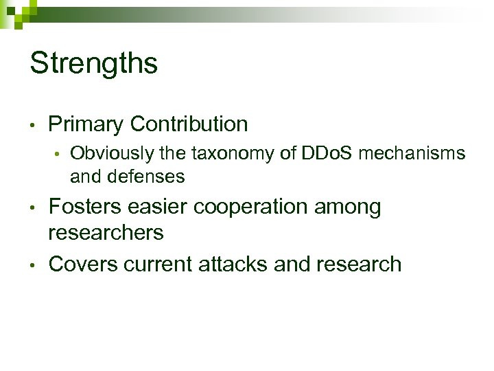 Strengths • Primary Contribution • • • Obviously the taxonomy of DDo. S mechanisms