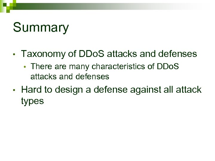 Summary • Taxonomy of DDo. S attacks and defenses • • There are many