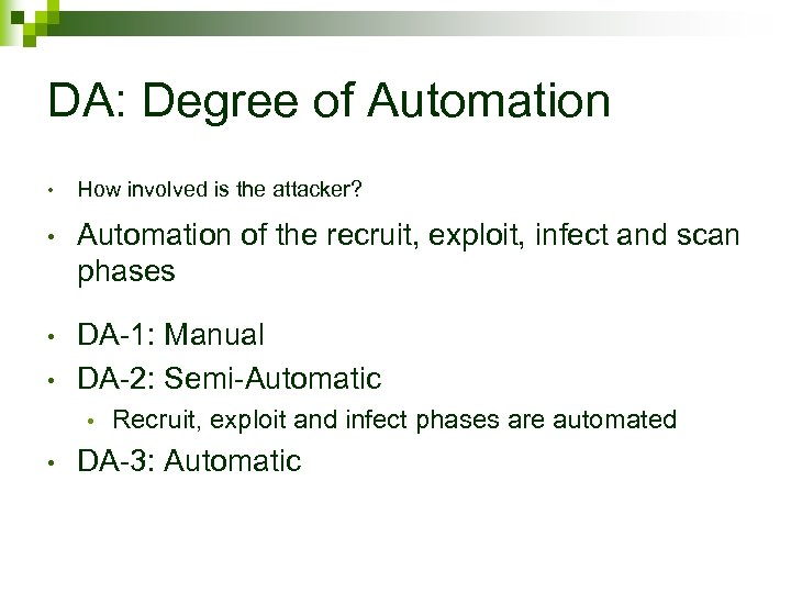 DA: Degree of Automation • How involved is the attacker? • Automation of the