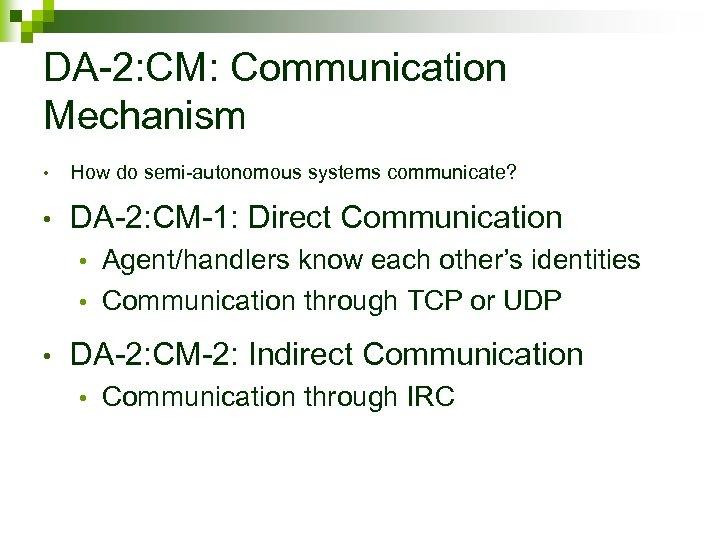 DA-2: CM: Communication Mechanism • How do semi-autonomous systems communicate? • DA-2: CM-1: Direct