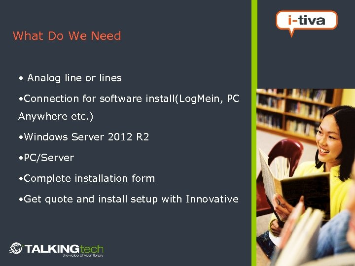 What Do We Need • Analog line or lines • Connection for software install(Log.
