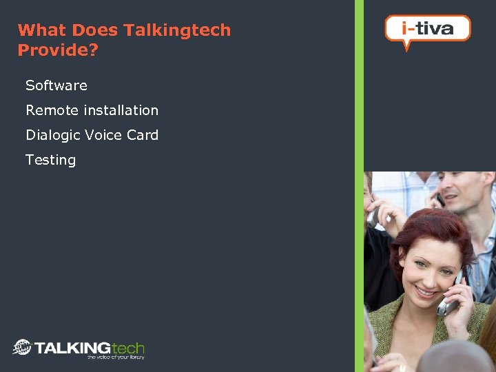 What Does Talkingtech Provide? Software Remote installation Dialogic Voice Card Testing