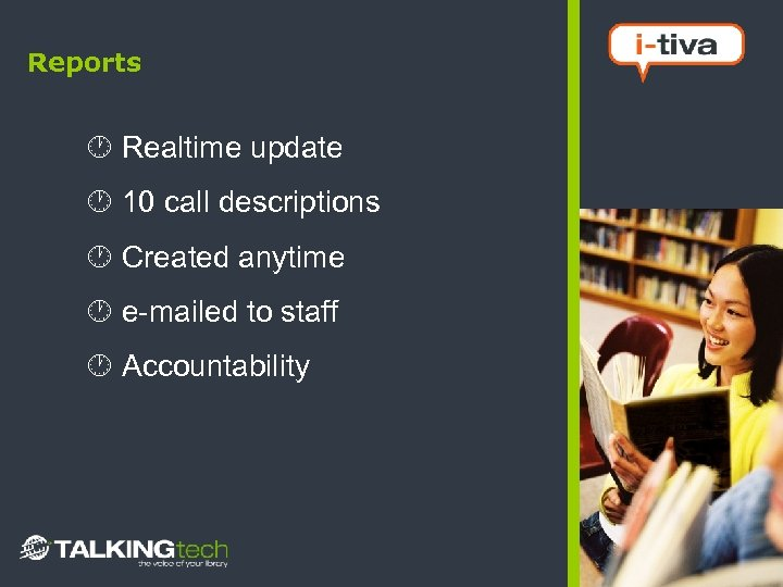 Reports Realtime update 10 call descriptions Created anytime e-mailed to staff Accountability