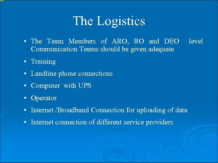 The Logistics • The Team Members of ARO, RO and DEO Communication Teams should