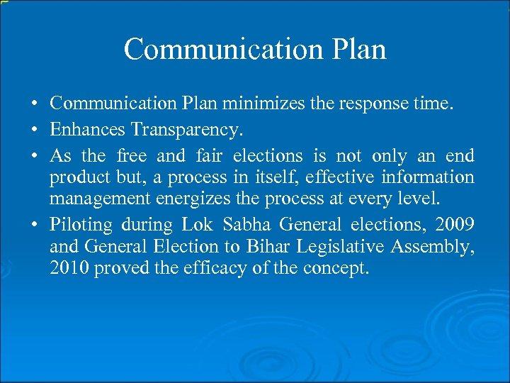 Communication Plan • Communication Plan minimizes the response time. • Enhances Transparency. • As