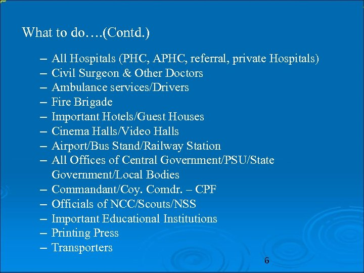 What to do…. (Contd. ) – – – – All Hospitals (PHC, APHC, referral,