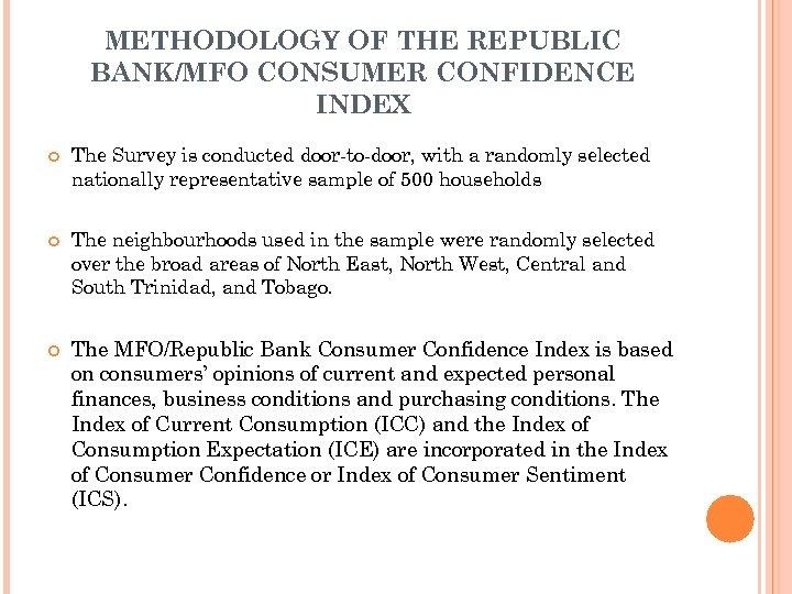 METHODOLOGY OF THE REPUBLIC BANK/MFO CONSUMER CONFIDENCE INDEX The Survey is conducted door-to-door, with