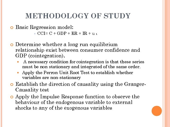 METHODOLOGY OF STUDY Basic Regression model: CCI= C + GDP + ER + IR