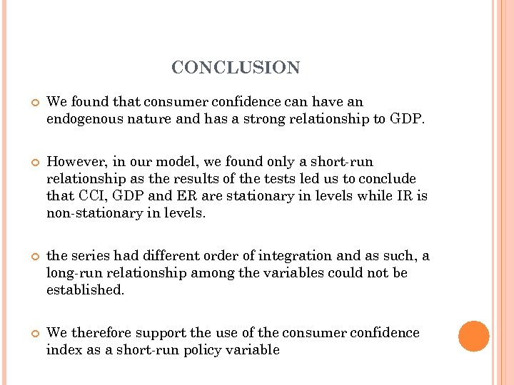 CONCLUSION We found that consumer confidence can have an endogenous nature and has a