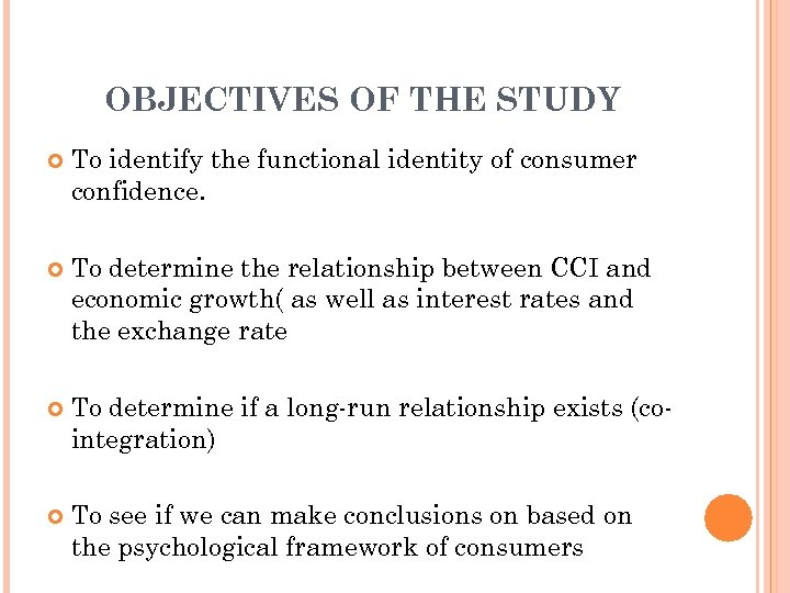 OBJECTIVES OF THE STUDY To identify the functional identity of consumer confidence. To determine