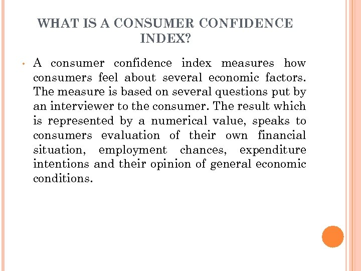 WHAT IS A CONSUMER CONFIDENCE INDEX? • A consumer confidence index measures how consumers