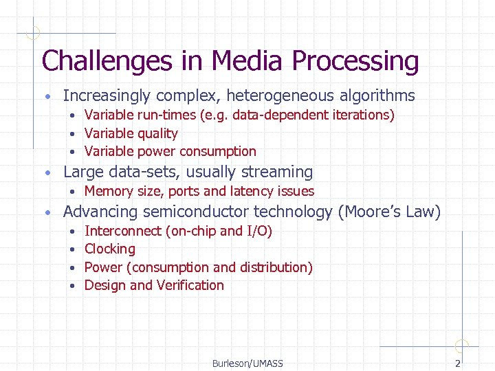 Challenges in Media Processing • Increasingly complex, heterogeneous algorithms Variable run-times (e. g. data-dependent