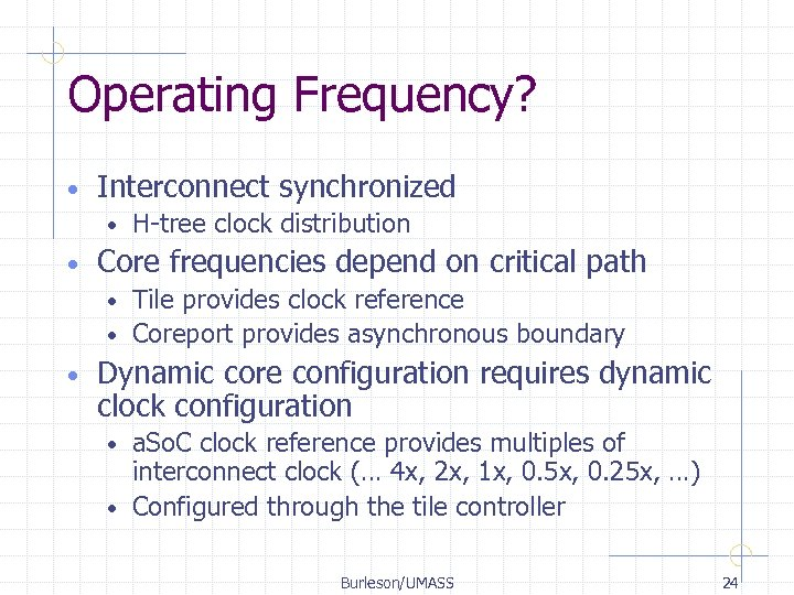 Operating Frequency? • Interconnect synchronized • • H-tree clock distribution Core frequencies depend on
