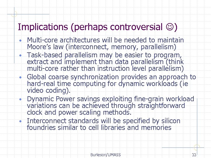 Implications (perhaps controversial ) • • • Multi-core architectures will be needed to maintain
