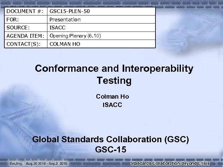 DOCUMENT #: GSC 15 -PLEN-50 FOR: Presentation SOURCE: ISACC AGENDA ITEM: Opening Plenary (6.